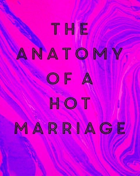 The Anatomy of a HOT Marriage